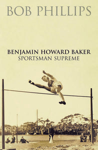 Benjamin Howard Baker: Sportsman Supreme