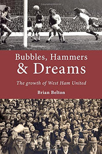Bubbles, Hammers and Dreams - the growth of West Ham United.