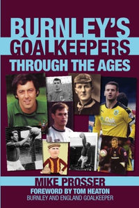 Burnley's Goalkeepers Through the Ages