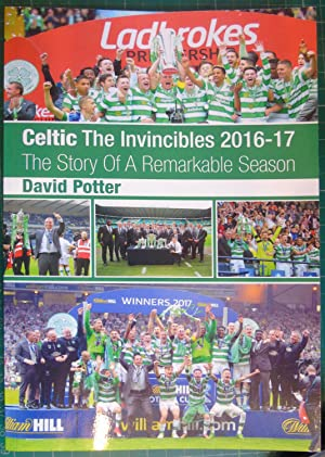 Celtic - The Invincibles 2016-17 - The Story Of A Remarkable Season,