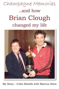 Champagne Memories: How Brian Clough changed my life
