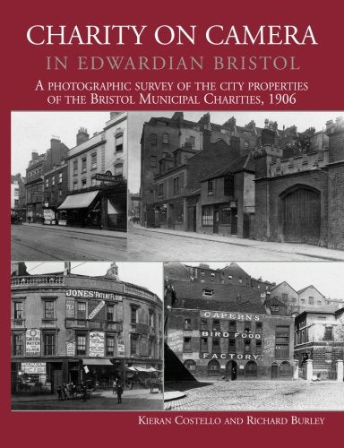 Charity on Camera in Edwardian Bristol. A photographic survey of the city properties of the Bristol Municipal Charities 1906