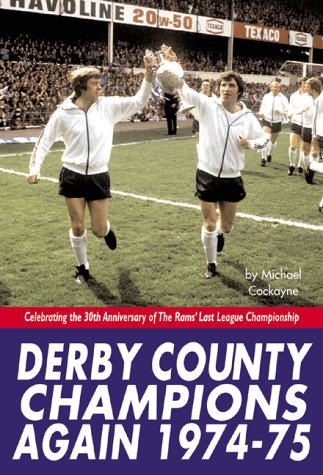Derby County Champions Again 1974-75. Celebrating the 40th Anniversary of the Rams' Last League Championship