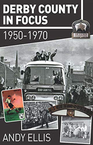 Derby County in Focus. 1950 to 1970