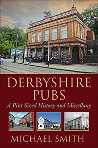 Derbyshire Pubs - A Pint Sized History and Miscellany