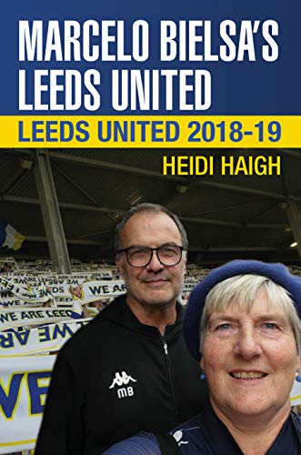 Follow Me and Leeds United: Marcelo Bielsa's Leeds United. 2018-19
