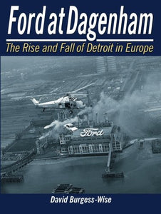 Ford at Dagenham: The Rise and Fall of Detroit in Europe