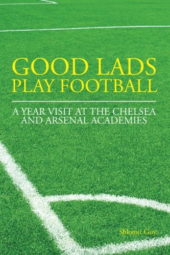 Good Lads Play Football. A year at the Chelsea and Arsenal football clubs` academies.