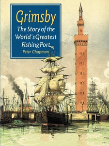 Grimsby: The Story of the World's Greatest Fishing Port