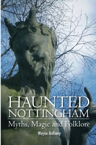 Haunted Nottingham: Myths, Magic & Folklore