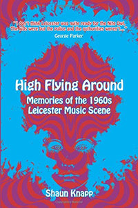 High Flying Around – Memories of the 1960s Leicester Music Scene