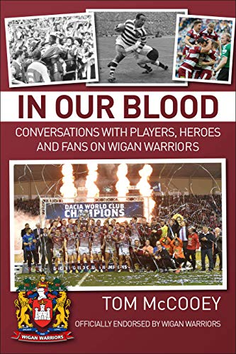 In Our Blood: Conversations with Players, Heroes and Fans on Wigan Warriors