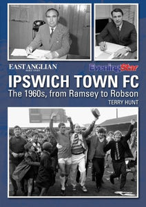 Ipswich Town Football Club: The 1960s, from Ramsey to Robson