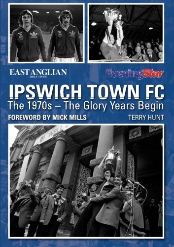 Ipswich Town FC: The 1970s - The Glory Years Begin