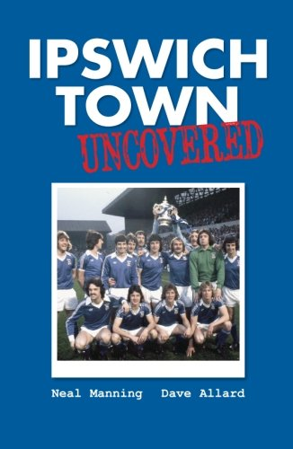 Ipswich Town Uncovered