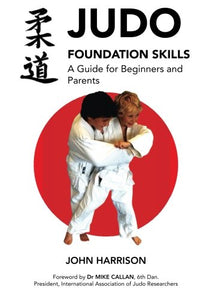 Judo Foundation Skills. A guide for beginners and parents