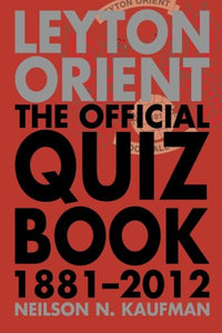 Leyton Orient: The Official Quiz Book 1881-2012