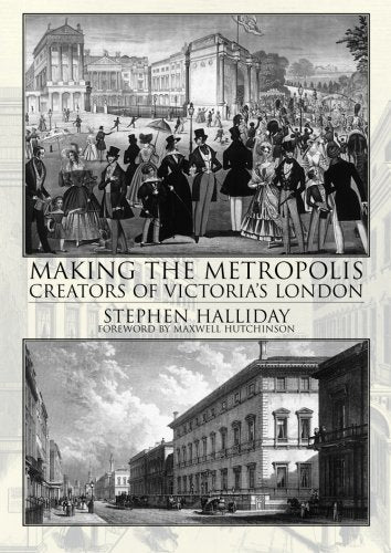 Making the Metropolis. Creators of Victoria's London