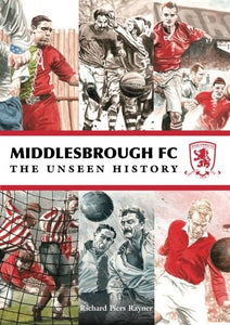Middlesbrough FC: Unseen History