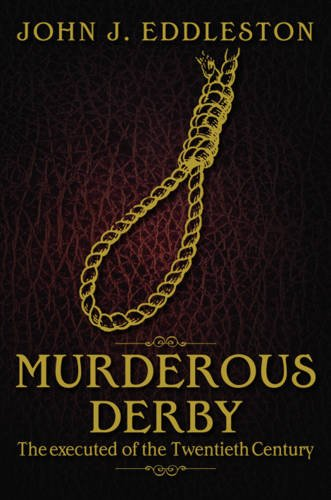 Murderous Derbyshire: The Executed of the Twentieth Century