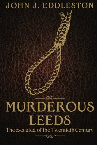 Murderous Leeds: The Executed of the Twentieth Century