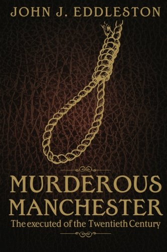 Murderous Manchester: The Executed of the Twentieth Century