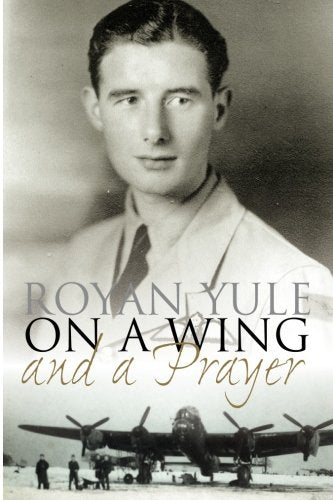 On a Wing and a Prayer - Recollections of a WWII bomber pilot