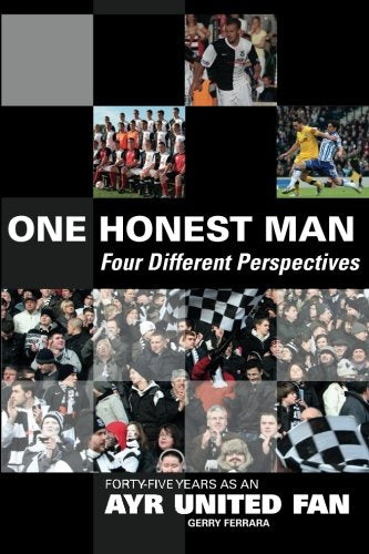 One Honest Man – Four Different Perspectives: Forty-Five Years as an Ayr United Fan