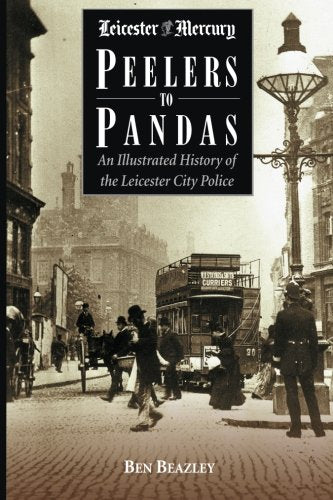 Peelers to Pandas: An Illustrated History of the Leicester City Police