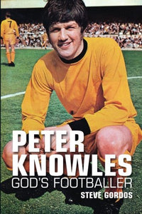 Peter Knowles: God's Footballer