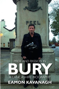 Pride and Passion in Bury. A Lancashire Biography