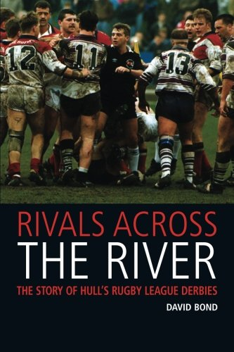 Rivals Across the River – The Story of Hull's Rugby League Derbies