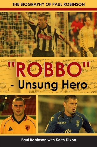 Robbo - Unsung Hero - The autobiography of Paul Robinson