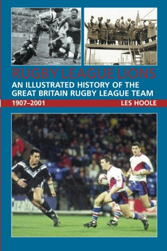 Rugby League Lions: An Illustrated History of the Great Britain Rugby League Team