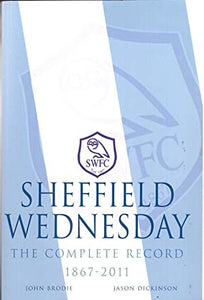 Sheffield Wednesday - The Complete Record 1867-2011