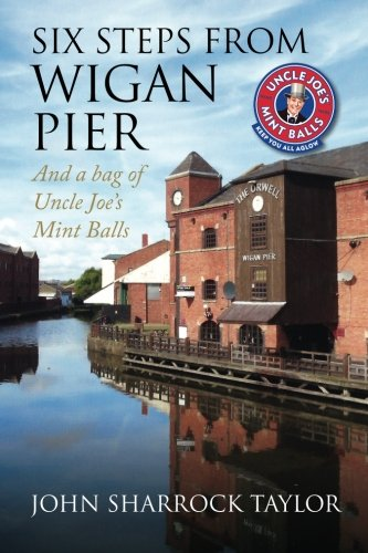 Six Steps from Wigan Pier And a bag of Uncle Joe's Mint Balls