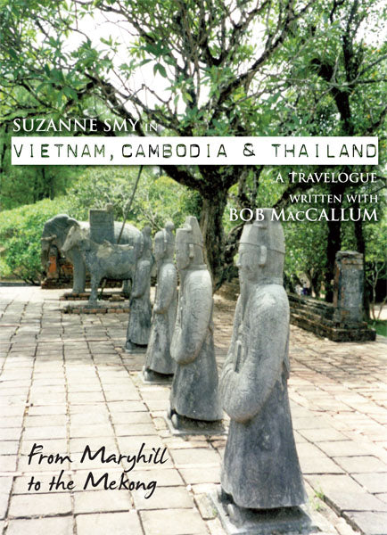Suzanne Smy in Vietnam, Cambodia & Thailand: a travelogue. From Maryhill to the Mekong