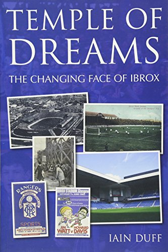 Temple of Dreams - The Changing Face of Ibrox
