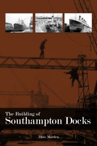 The Building of Southampton Docks