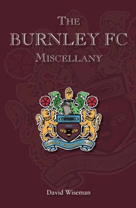 The Burnley FC Miscellany