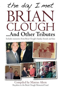 The Day I Met Brian Clough....And Other Tributes
