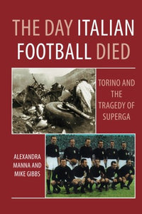 The Day Italian Football Died: Torino and the Tragedy of Superga