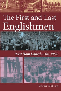 The First and Last Englishmen. West Ham United in the 1960s