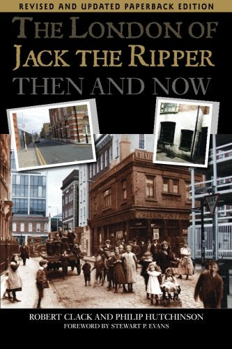 The London of Jack the Ripper: Then and Now