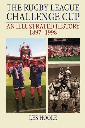 The Rugby League Challenge Cup: An Illustrated History 1897-1998