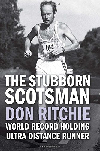 The Stubborn Scotsman - Don Ritchie - World Record Holding Ultra Distance Runner