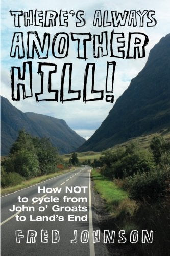 There's Always Another Hill - How NOT to cycle from John O'Groats to Land's End