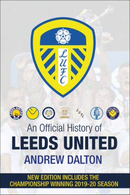 An Official History Leeds United - New Edition 2020