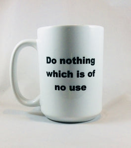 Do Nothing Which is of no Use  - 15 oz Mug