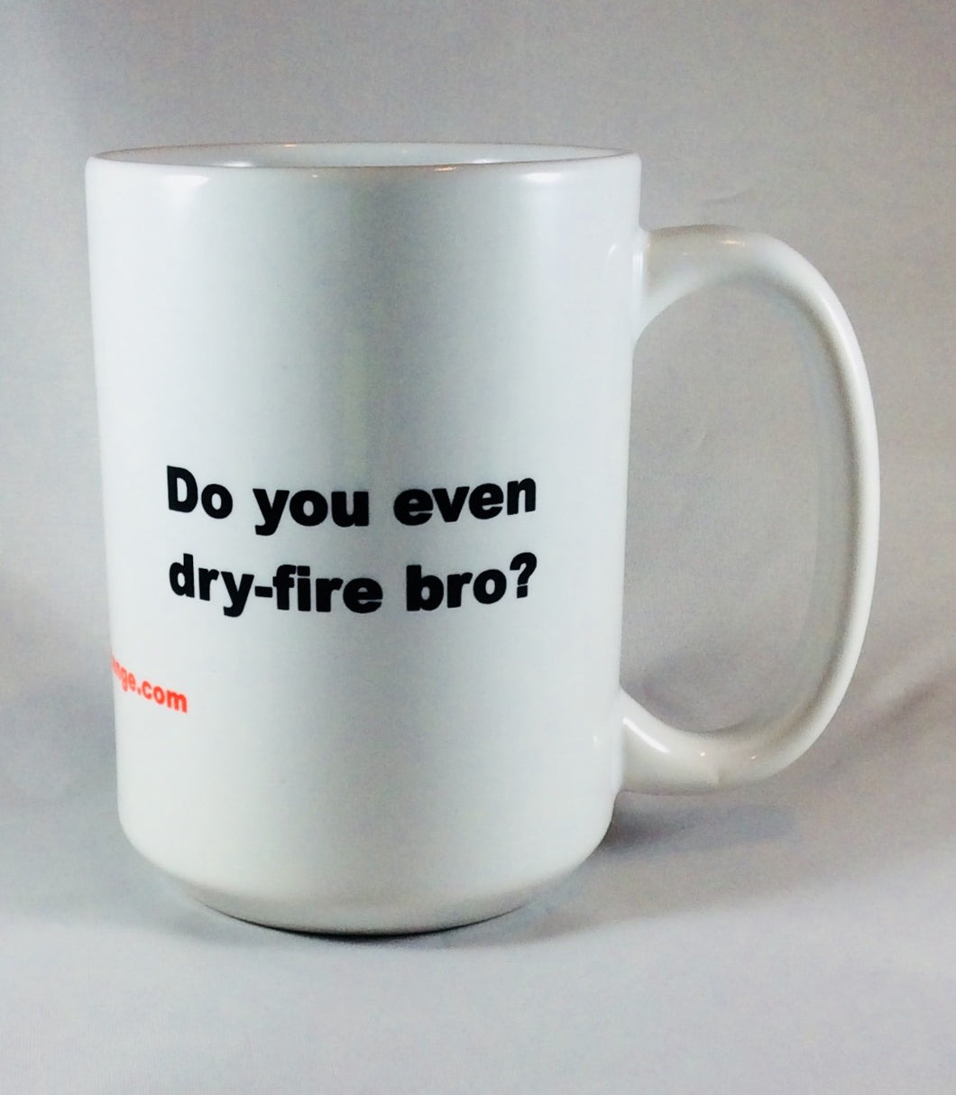 Do You Even Dry Fire Bro - 15 oz Mug
